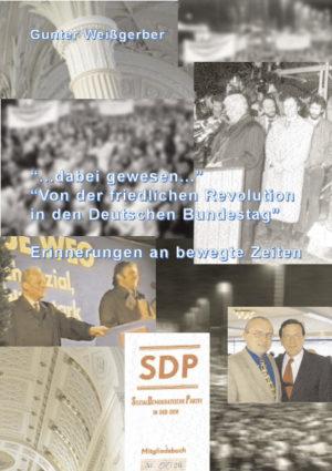 """""""...dabei gewesen..."""" - Von der friedlichen Revolution in den Deutschen Bundestag. Erinnerungen an bewegte Zeiten -"""