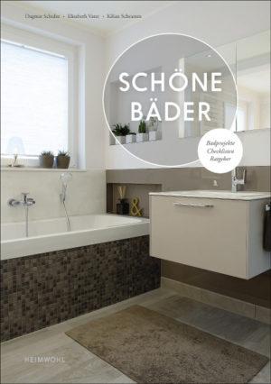 Schöne Bäder - Daheim wohlfühlen wie im Urlaub - Badprojekte, Checklisten, Ratgeber