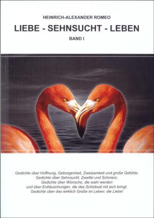 """Liebe - Sehnsucht - Leben"""" - Gedichte von Heinrich-Alexander Romeo. Band 1"""