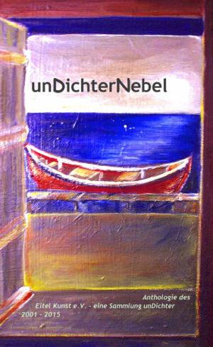 unDichterNebel. Anthologie des Eitel Kunst e.V. - eine Sammlung unDichter 2001 - 2015