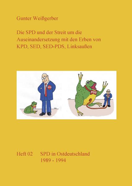 Die SPD und der Streit um die Auseinandersetzung mit den Erben von KPD, SED, SED-PDS, Linksaußen. - Heft 02: SPD in Ostdeutschland 1989 - 1994
