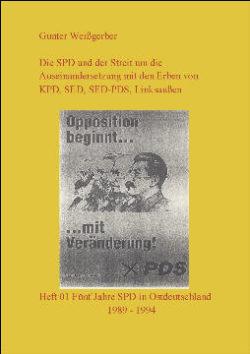 Die SPD und der Streit um die Auseinandersetzung mit den Erben von KPD, SED, SED-PDS, Linksaußen. - Heft 01: Fünf Jahre SPD in Ostdeutschland 1989 - 1994